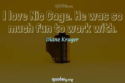Photo Quote of I love Nic Cage. He was so much fun to work with.