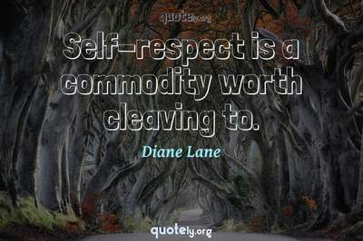 Photo Quote of Self-respect is a commodity worth cleaving to.