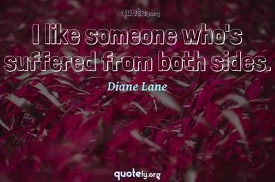 Photo Quote of I like someone who's suffered from both sides.
