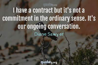 Photo Quote of I have a contract but it's not a commitment in the ordinary sense. It's our ongoing conversation.