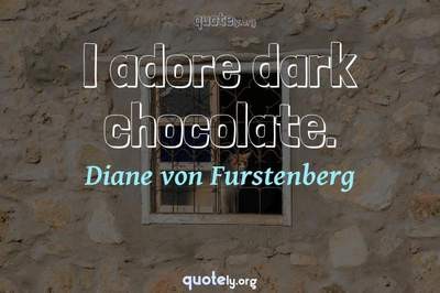 Photo Quote of I adore dark chocolate.