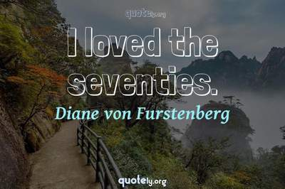 Photo Quote of I loved the seventies.