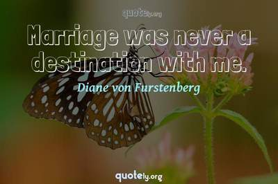 Photo Quote of Marriage was never a destination with me.