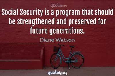 Photo Quote of Social Security is a program that should be strengthened and preserved for future generations.