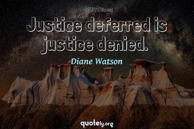 Photo Quote of Justice deferred is justice denied.