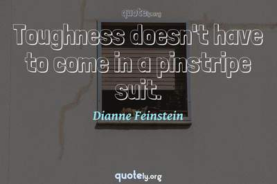 Photo Quote of Toughness doesn't have to come in a pinstripe suit.
