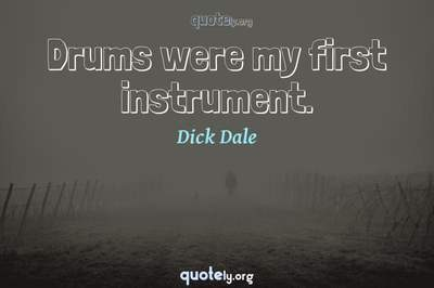 Photo Quote of Drums were my first instrument.
