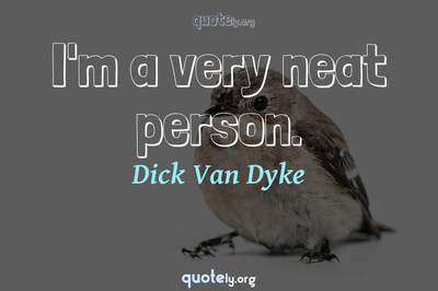 Photo Quote of I'm a very neat person.