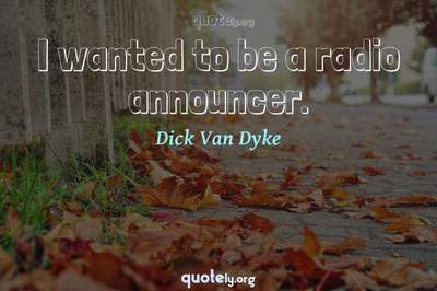 Photo Quote of I wanted to be a radio announcer.