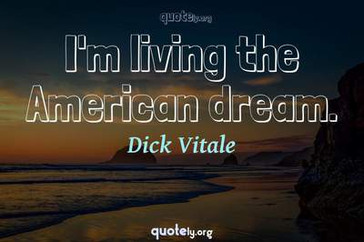 Photo Quote of I'm living the American dream.