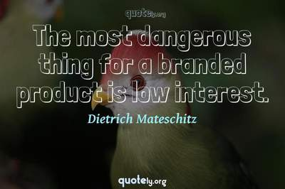Photo Quote of The most dangerous thing for a branded product is low interest.