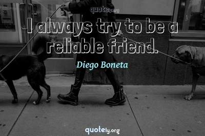 Photo Quote of I always try to be a reliable friend.