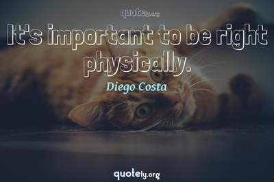 Photo Quote of It's important to be right physically.