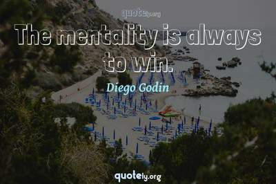 Photo Quote of The mentality is always to win.