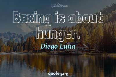 Photo Quote of Boxing is about hunger.
