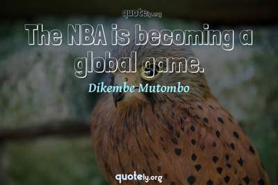 Photo Quote of The NBA is becoming a global game.
