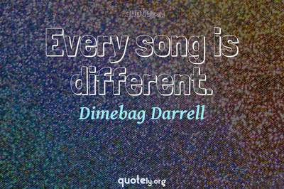 Photo Quote of Every song is different.