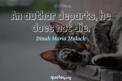 Photo Quote of An author departs, he does not die.