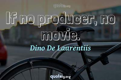 Photo Quote of If no producer, no movie.