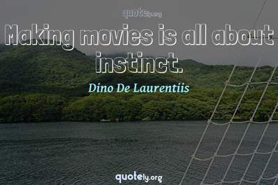 Photo Quote of Making movies is all about instinct.