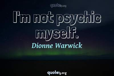 Photo Quote of I'm not psychic myself.