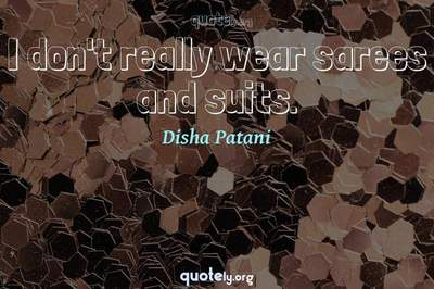 Photo Quote of I don't really wear sarees and suits.