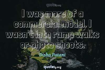 Photo Quote of I was more of a commercial model. I wasn't into ramp walks or photo shoots.