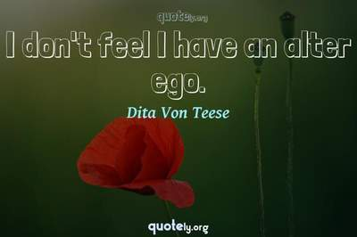 Photo Quote of I don't feel I have an alter ego.