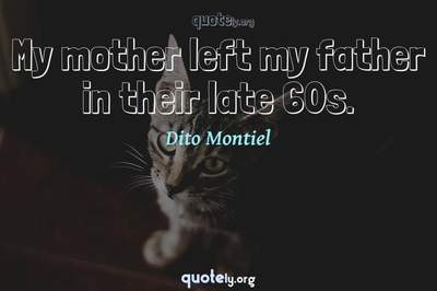 Photo Quote of My mother left my father in their late 60s.