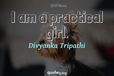 Photo Quote of I am a practical girl.