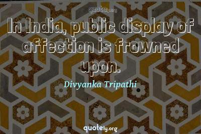 Photo Quote of In India, public display of affection is frowned upon.
