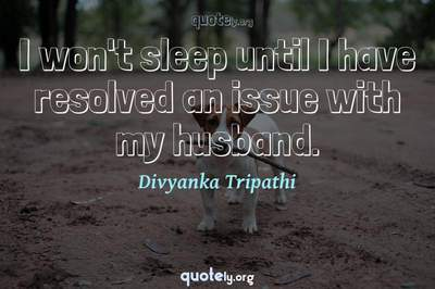 Photo Quote of I won't sleep until I have resolved an issue with my husband.