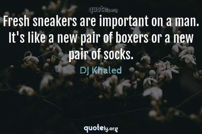 Photo Quote of Fresh sneakers are important on a man. It's like a new pair of boxers or a new pair of socks.