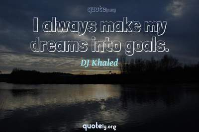 Photo Quote of I always make my dreams into goals.
