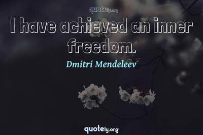 Photo Quote of I have achieved an inner freedom.