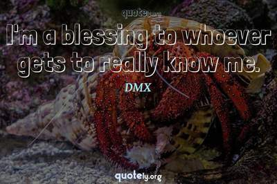 Photo Quote of I'm a blessing to whoever gets to really know me.