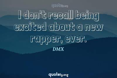 Photo Quote of I don't recall being excited about a new rapper, ever.