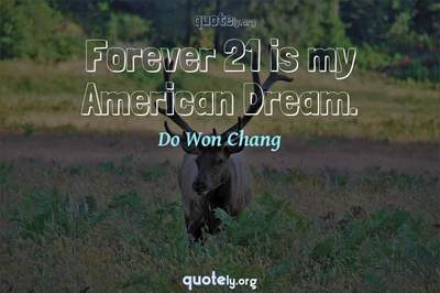 Photo Quote of Forever 21 is my American Dream.
