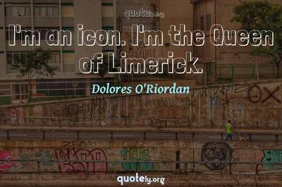 Photo Quote of I'm an icon. I'm the Queen of Limerick.