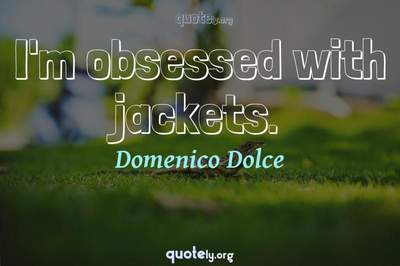 Photo Quote of I'm obsessed with jackets.