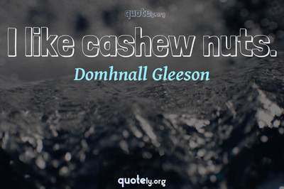 Photo Quote of I like cashew nuts.