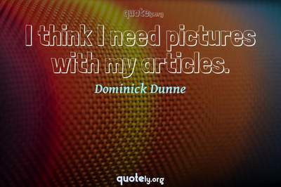 Photo Quote of I think I need pictures with my articles.