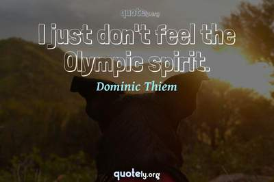 Photo Quote of I just don't feel the Olympic spirit.