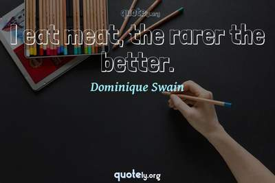 Photo Quote of I eat meat, the rarer the better.