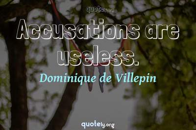 Photo Quote of Accusations are useless.