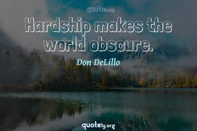 Photo Quote of Hardship makes the world obscure.