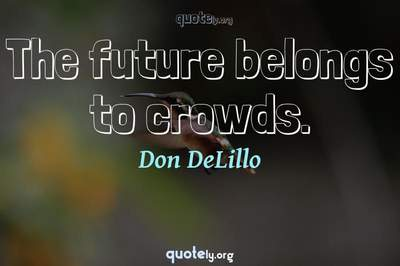 Photo Quote of The future belongs to crowds.