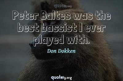 Photo Quote of Peter Baltes was the best bassist I ever played with.