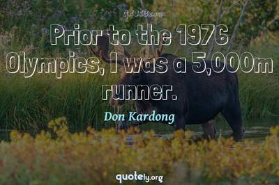 Photo Quote of Prior to the 1976 Olympics, I was a 5,000m runner.