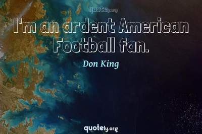Photo Quote of I'm an ardent American Football fan.
